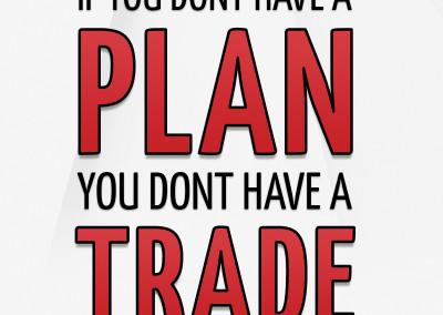 No Plan = No Trade